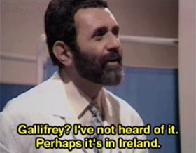 Gallifrey? I've not heard of it. Perhaps it's in Ireland.